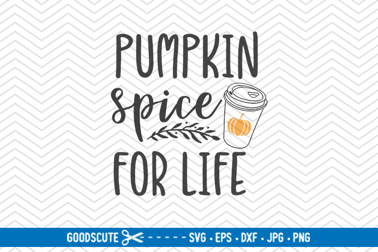 Pumpkin Spice For Life - SVG DXF JPG PNG EPS example image 1