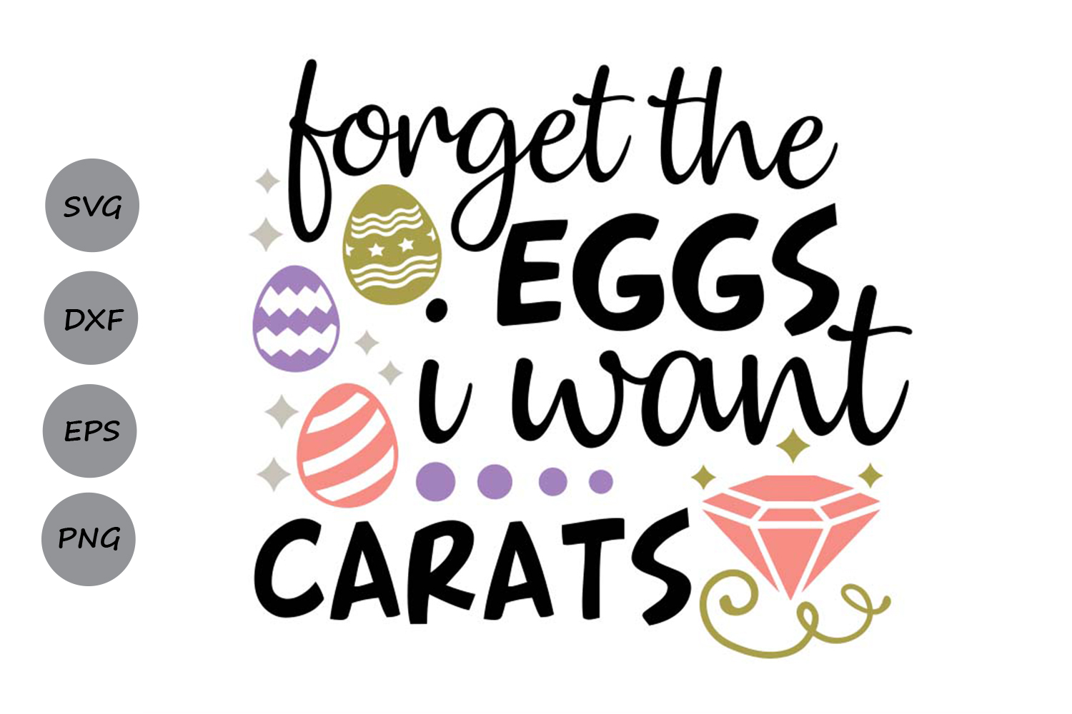 Forget The Eggs I want Carats Svg, Easter Svg, Easter Eggs. example image 1