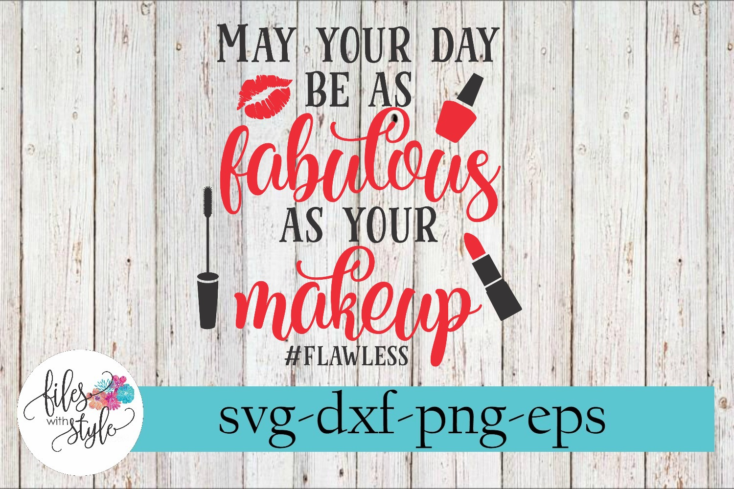 May Your Day Be As Fabulous As Your Makeup SVG Cutting Files example image 1