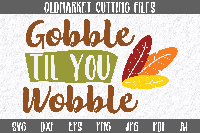 Gobble Til You Wobble Svg Cut File Thanksgiving Dxf Eps 39317 Svgs Design Bundles