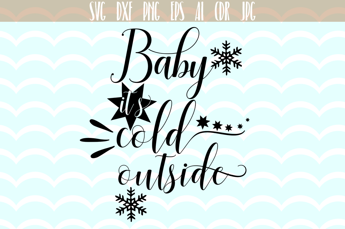Baby Its Cold Outside cutting files, Xmas Vector,  SVG, PNG, JPG, EPS, AI, DXF example image 1