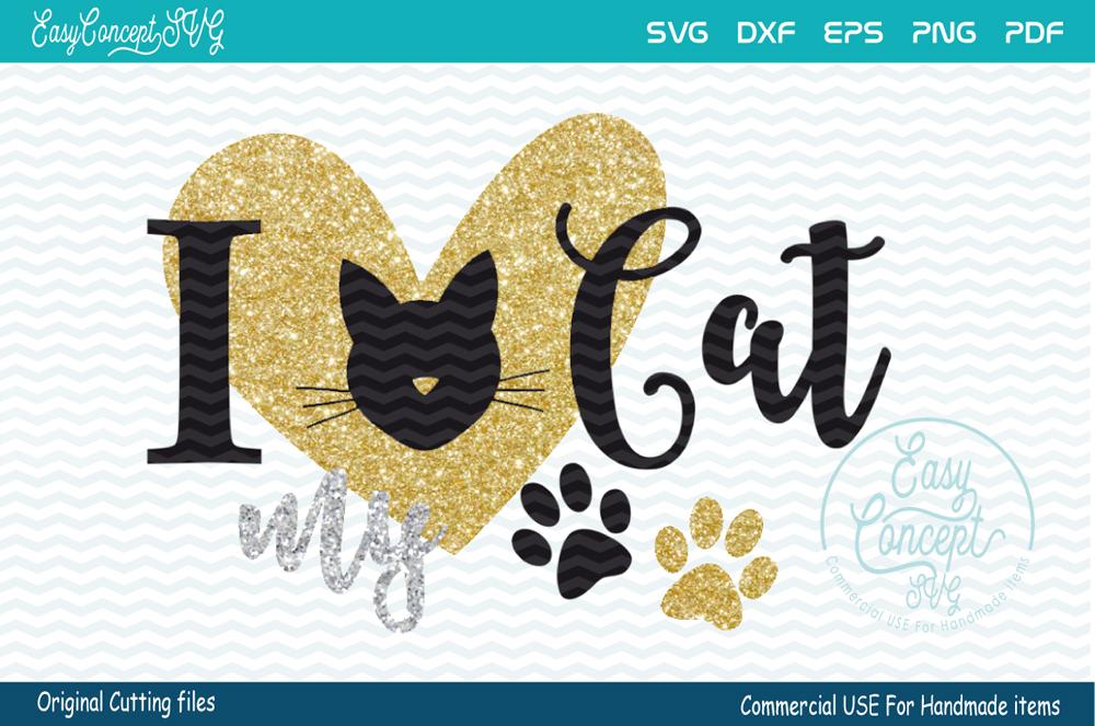 Download I Love My Cat, SVG - DXF - PNG - EPS - PDF Original Cut ...