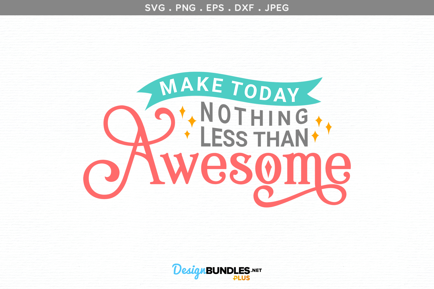 Make Today Nothing Less Than Awesome - svg cut file example image 2