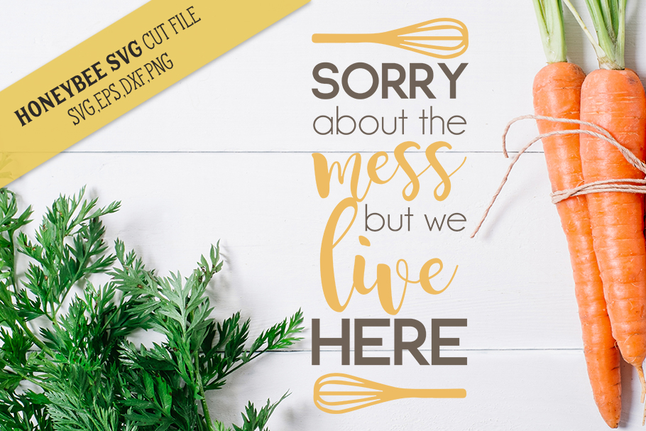 Sorry About The Mess But We Live Here svg Kitchen svg example image 1