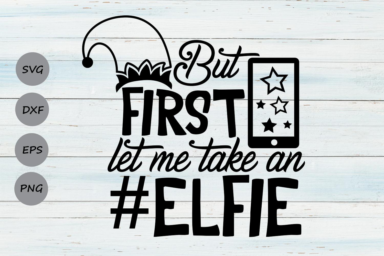 But First Let Me Take An Elfie Svg, Christmas Svg, Elf Svg. example image 1