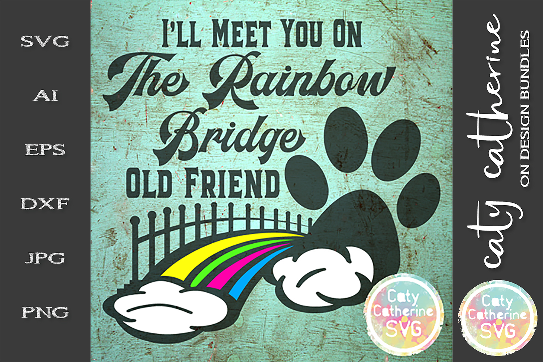 I'll Meet You On The Rainbow Bridge Old Friend SVG Cut File example image 1