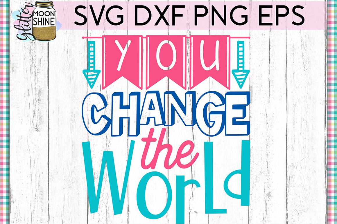 You Change The World SVG DXF PNG EPS Cutting Files example image 1