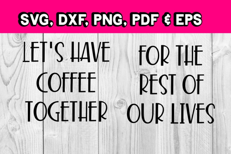 Coffee svg Let's have coffee together for the rest of our li example image 1