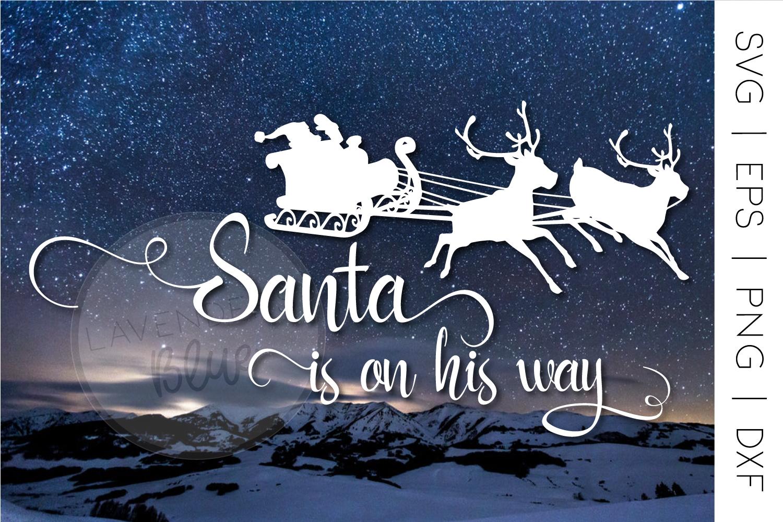Santa SVG, Christmas, Santa is on His Way, Eps, PNG, DXF example image 2