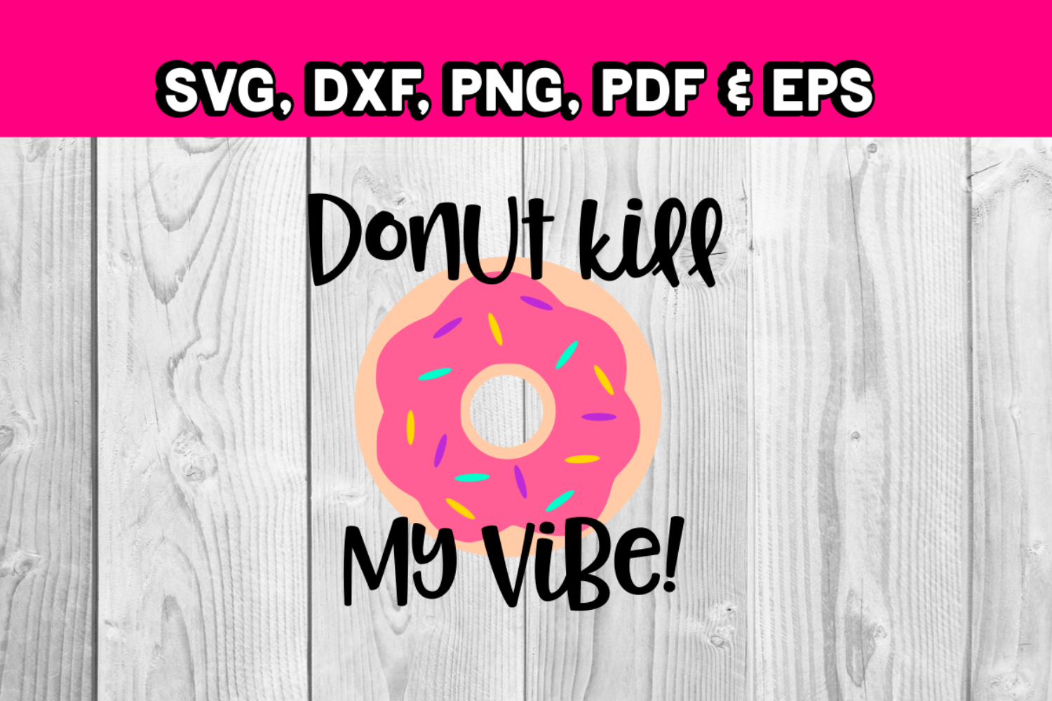 Donut kill my vibe - Donut svg file - donut shop example image 1