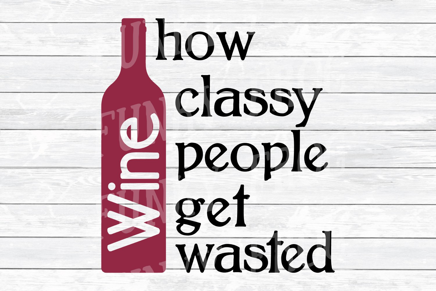 Wine How Classy People Get Wasted SVG Cut File for Cra example image 2