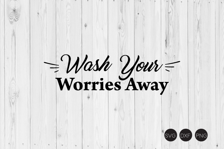 Wash Your Worries Away SVG, DXF, PNG Cut Files example image 1