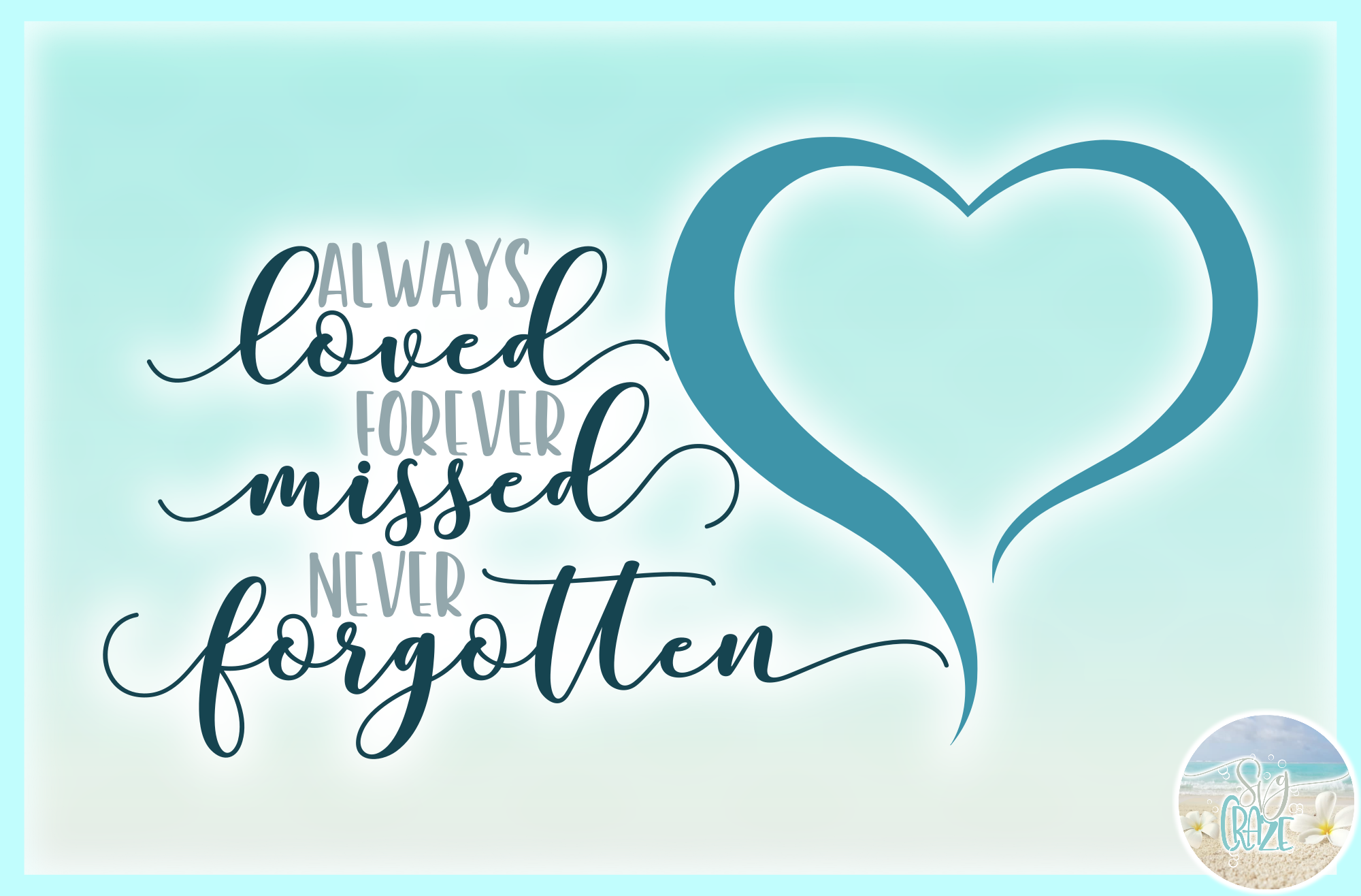 Always Loved Forever Missed Never Forgotten Memorial Quote example image 3