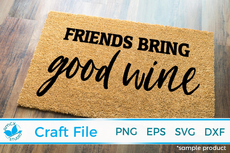 Friends bring good wine Friendly Reminder Front Doormat SVG example image 1