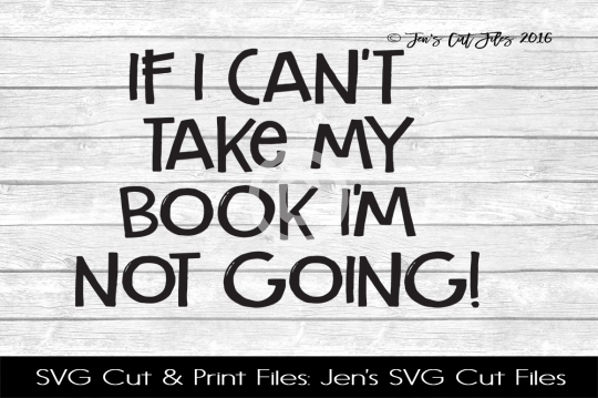 If I Cant Take My Book Im Not Going SVG Cut File example image 1
