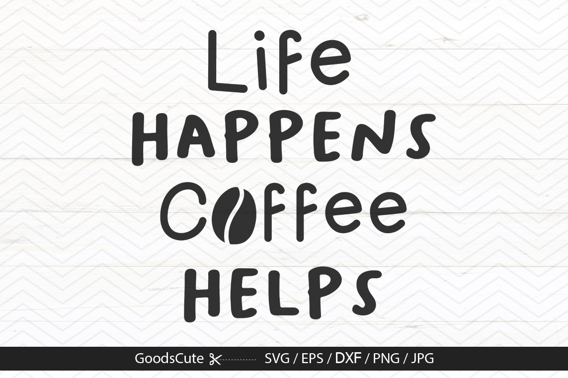 Life Happens Coffee Helps - SVG DXF JP example image 1