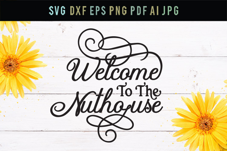 Welcome to the nuthouse, funny, cut file, svg, dxf, eps example image 1