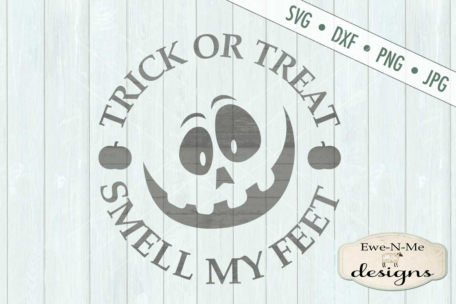 Trick or Treat Smell My Feet SVG DXF Files example image 2
