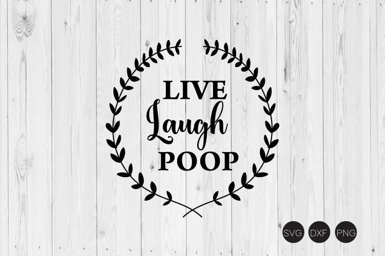 Live Laugh Poop SVG, Funny Bathroom SVG, DXF, PNG Cut Files example image 1