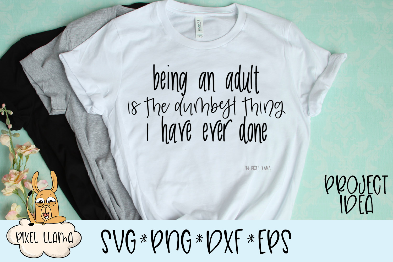 Being An Adult Is The Dumbest Thing I Have Ever Done SVG example image 2