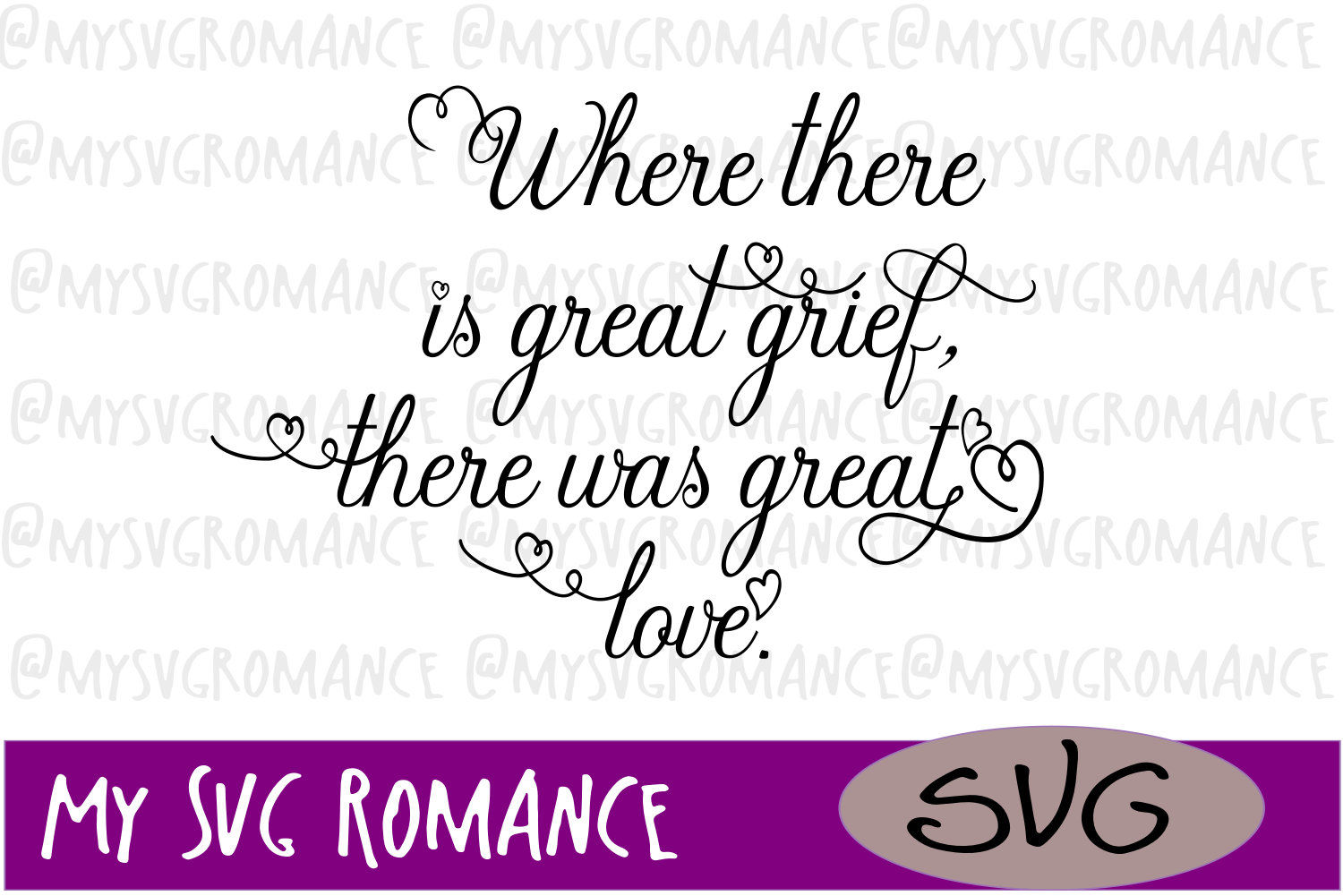 Where There Is Great Grief, There Was Great Love - SVG example image 1