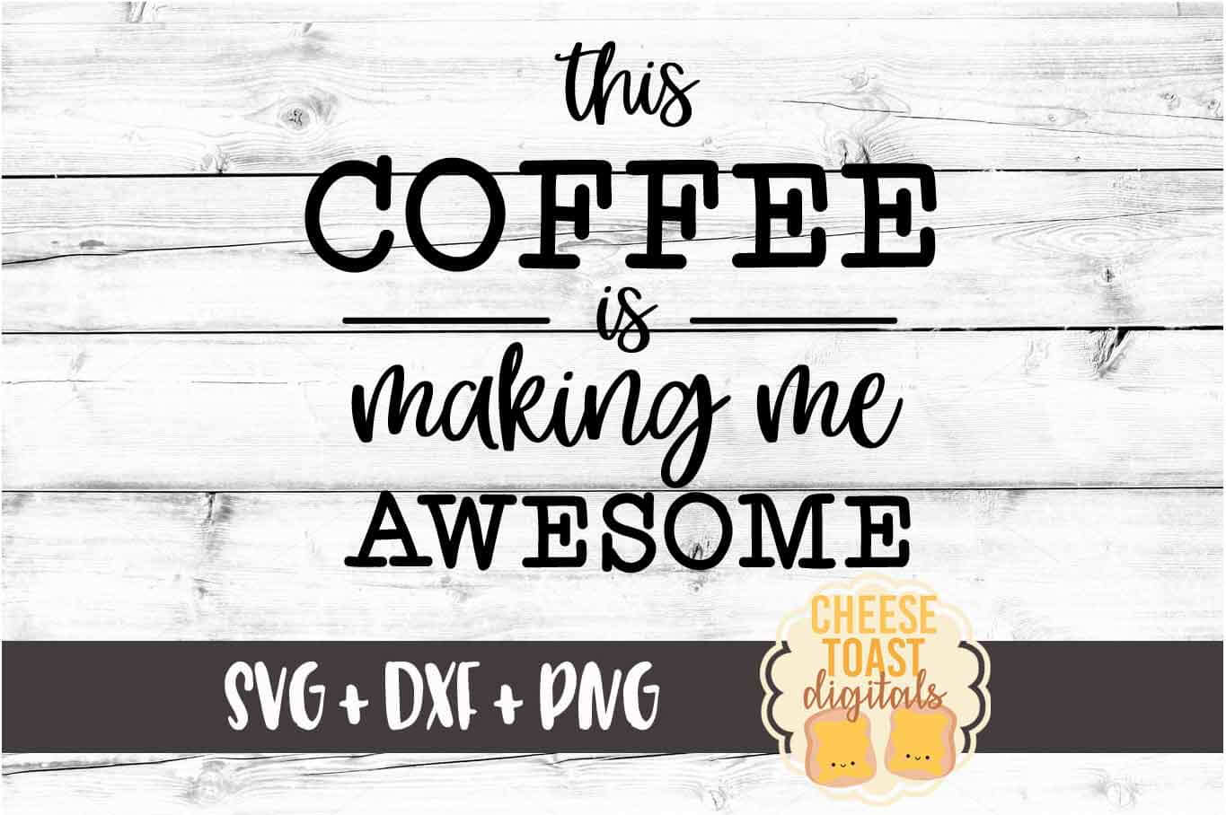 This Coffee Is Making Me Awesome - Coffee SVG PNG DXF Files example image 2