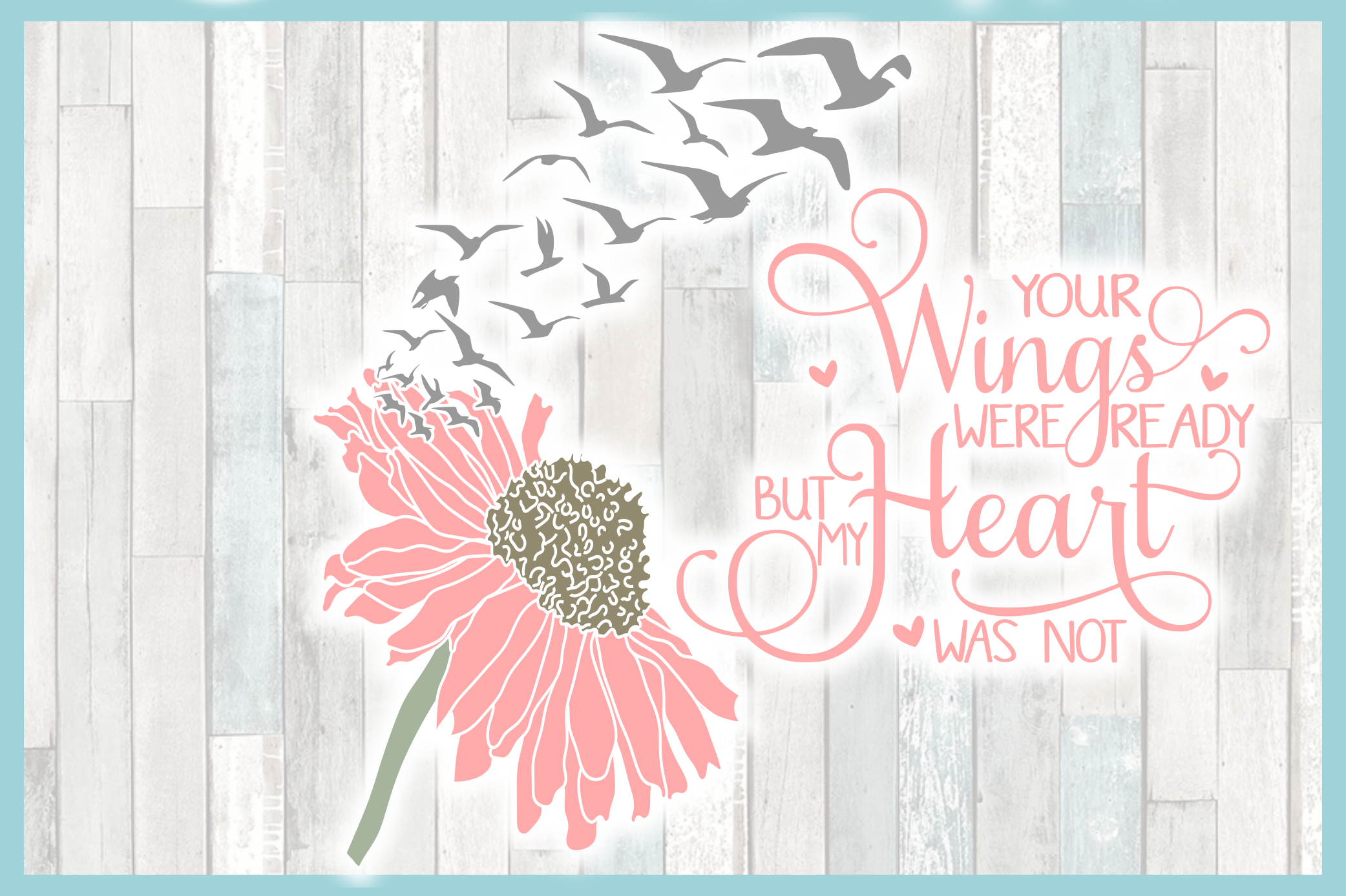 Your Wings Were Ready But My Heart Was Not with Daisy SVG example image 3
