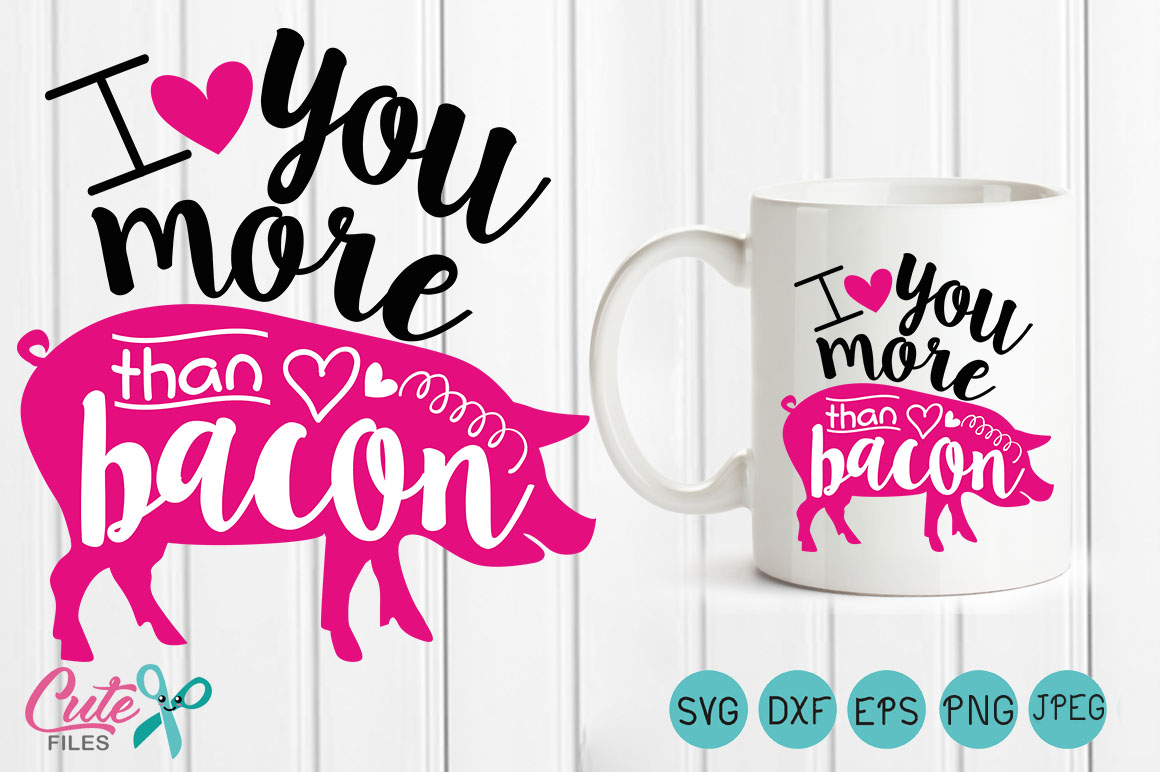 I love you more Than Bacon, Valentine SVG for crafter example image 2