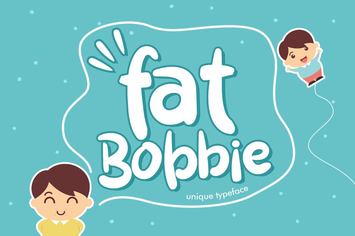 Fat Bobbie example image 1