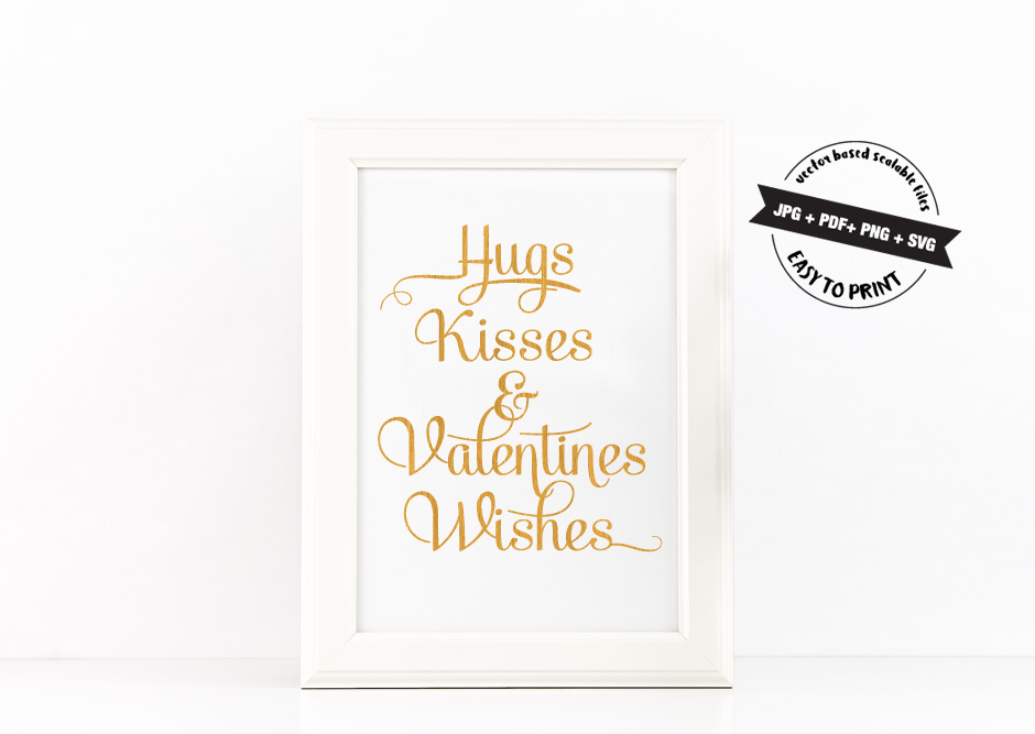 Hugs Kisses & Valentines Wishes Printable Poster Inspirational Quote Golden + SVG files example image 2
