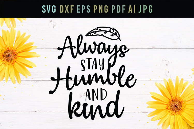 Always stay humble and kind, cut file, svg, dxf, eps example image 1