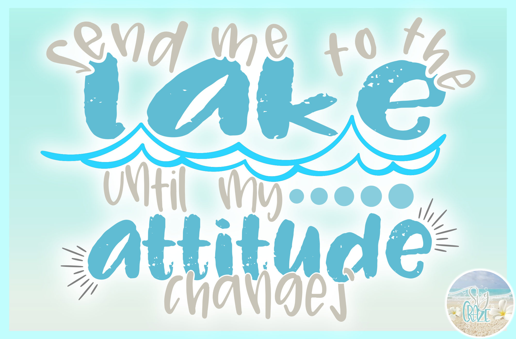 Send Me To The Lake Until My Attitude Changes Quote SVG example image 3