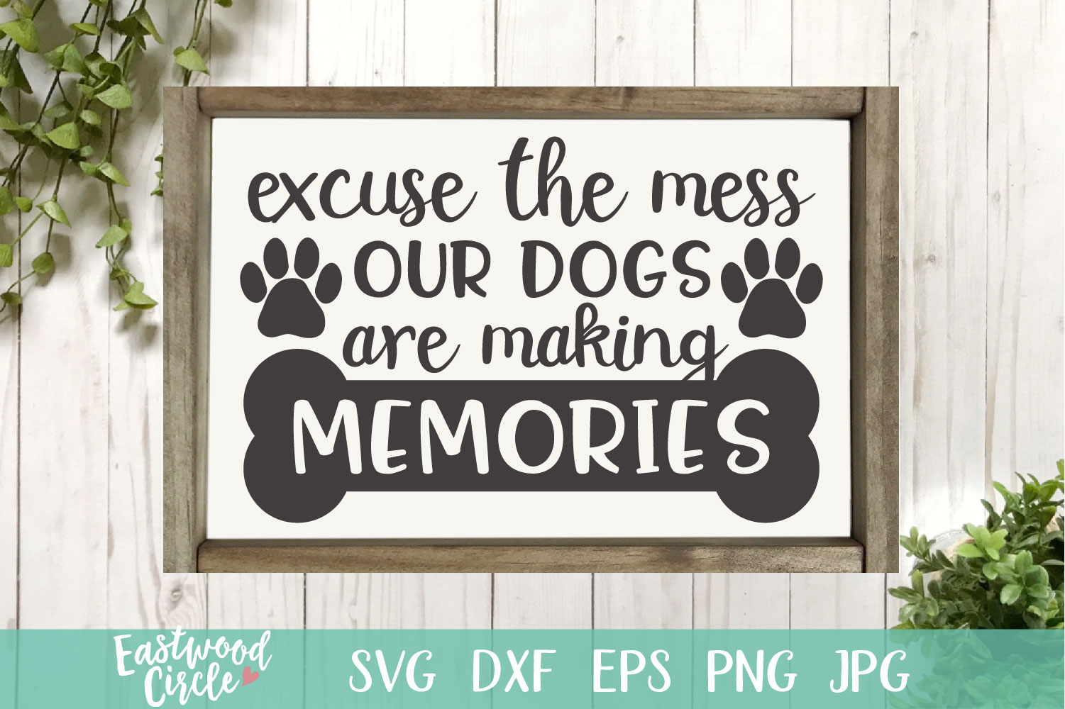 Excuse the Mess Our Dogs Are Making Memories - A Dog SVG example image 1