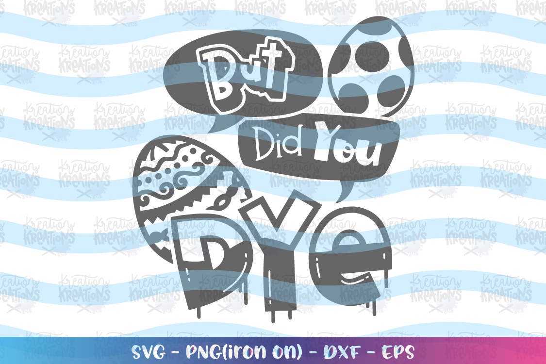 Easter svg But did you DYE svg funny easter quote dye eggs example image 2