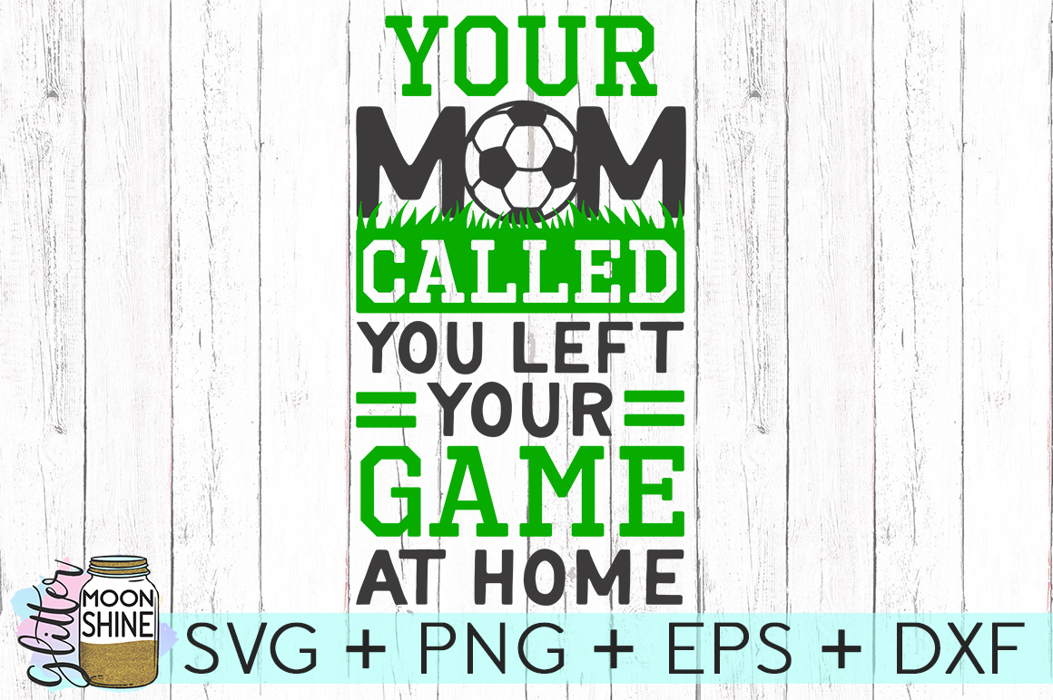 Your Mom Called Soccer SVG DXF PNG EPS Cutting Files example image 1