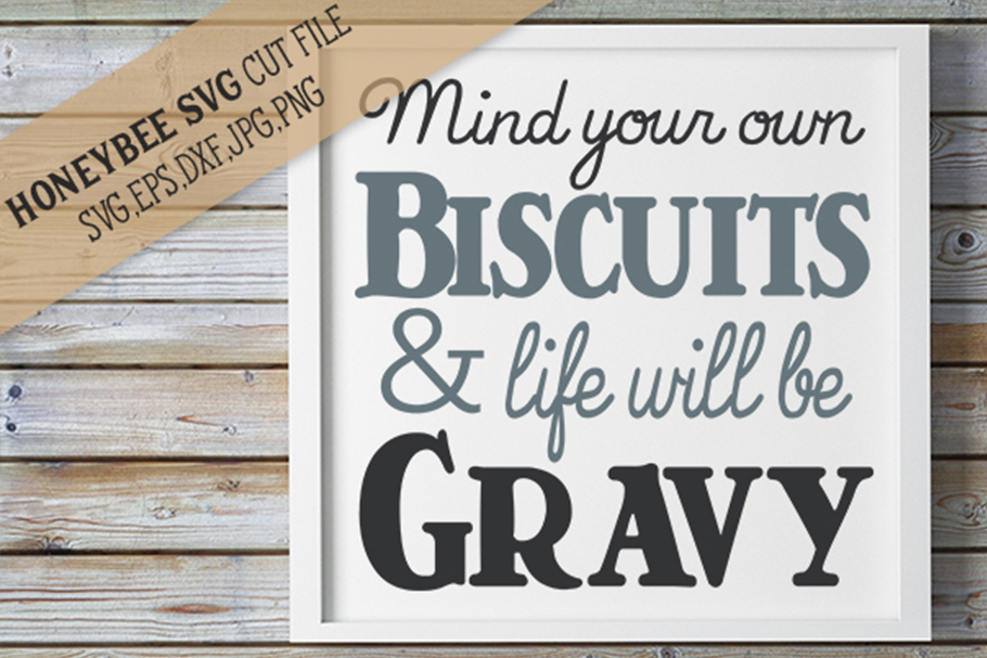 Mind Your Own Biscuits and Life Will Be Gravy svg example image 1