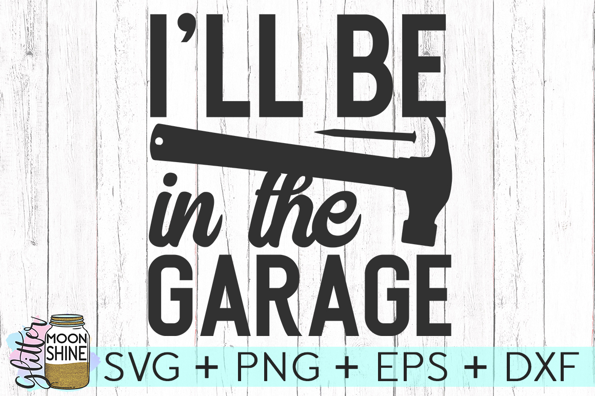 I'll Be In The Garage SVG DXF PNG EPS Cutting Files example image 1