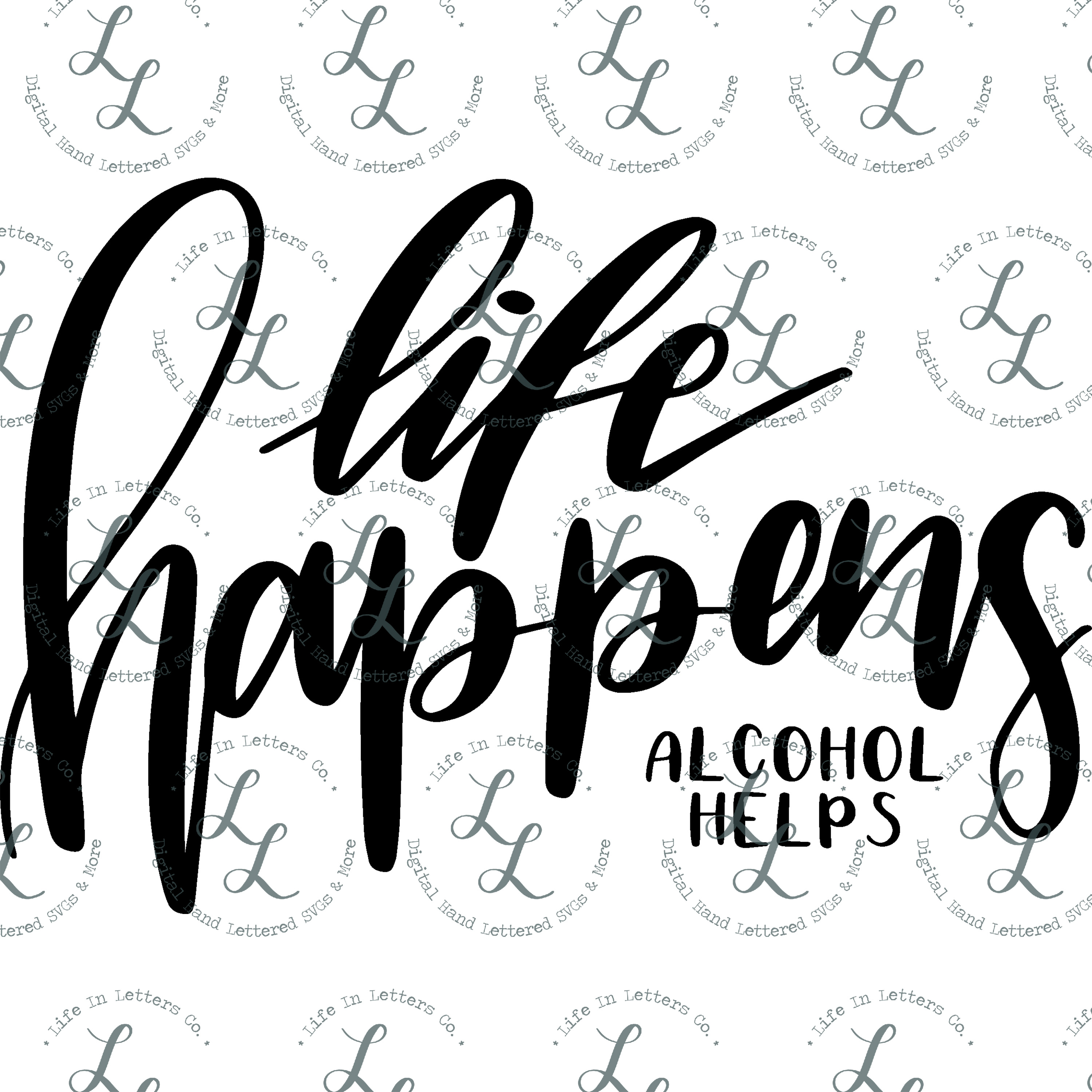 Life Happens Alcohol Helps- Cut File SVG png eps dxf example image 2