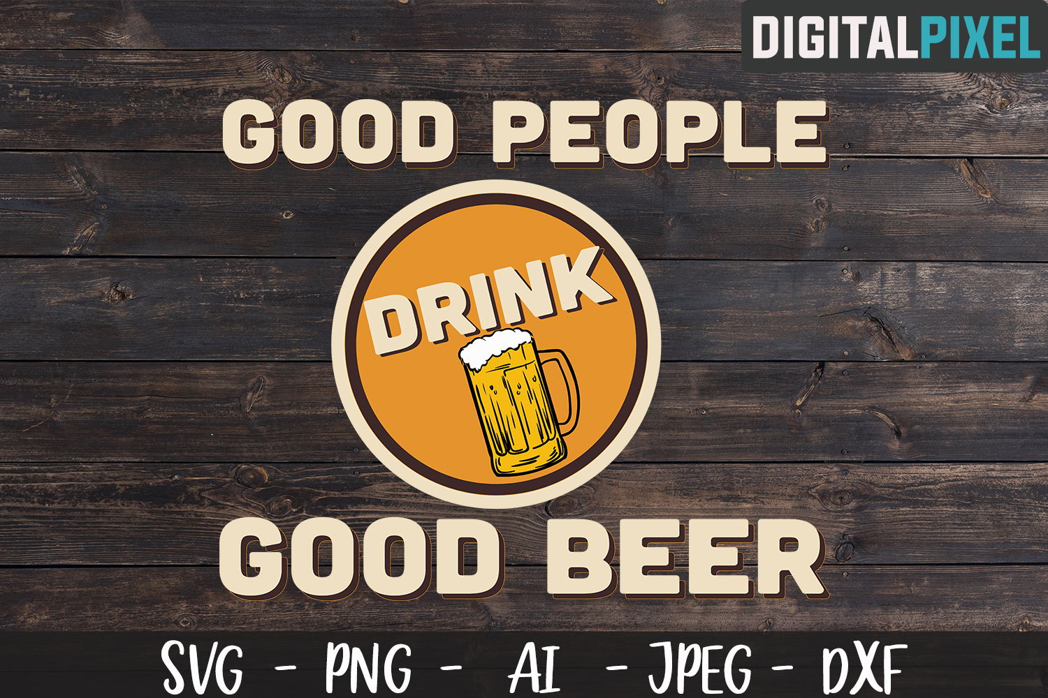 Good People Drink Good Beer SVG PNG DXF Circut | Crafters example image 1