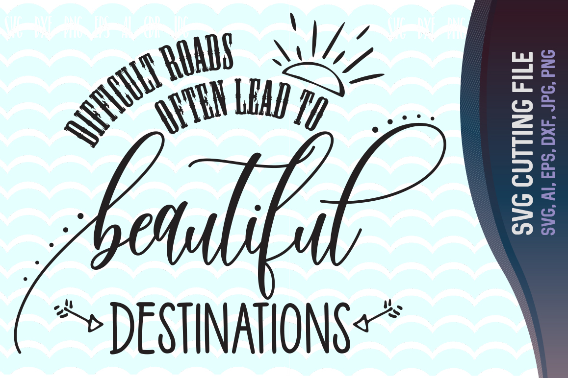 Difficult Roads Often Lead To Beautiful Destinations SVG, Quotes Svg cut files, printable, SVG, DXF Cut File, Ai, Png, Dxf, Svg. example image 1
