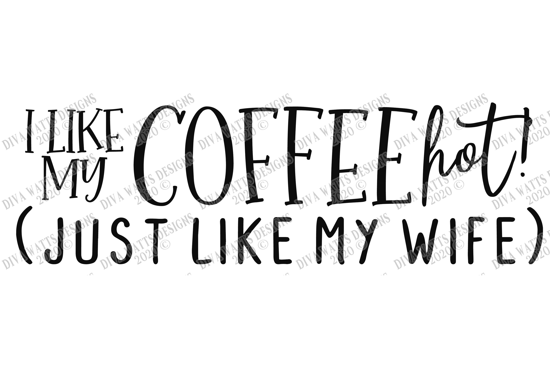 I Like My Coffee HOT! Like My Wife - Coffee Bar Humor SVG example image 3