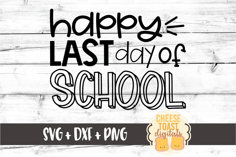 Happy Last Day of School - Graduation SVG PNG DXF Cut Files