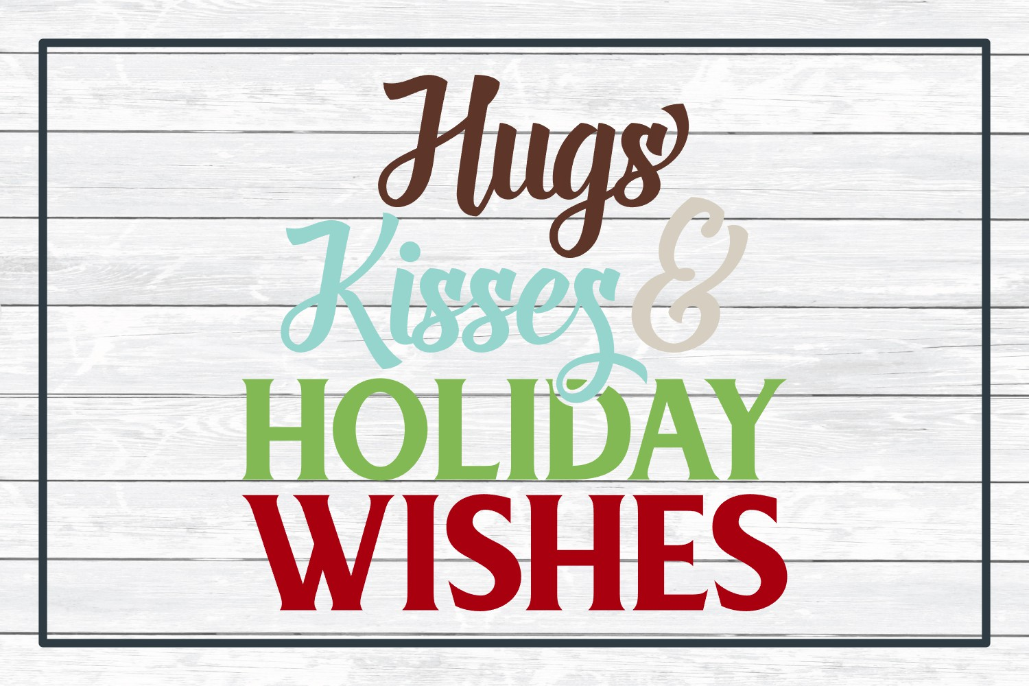 Hugs Kisses & Holiday Wishes, Winter Holiday SVG Cut File example image 3