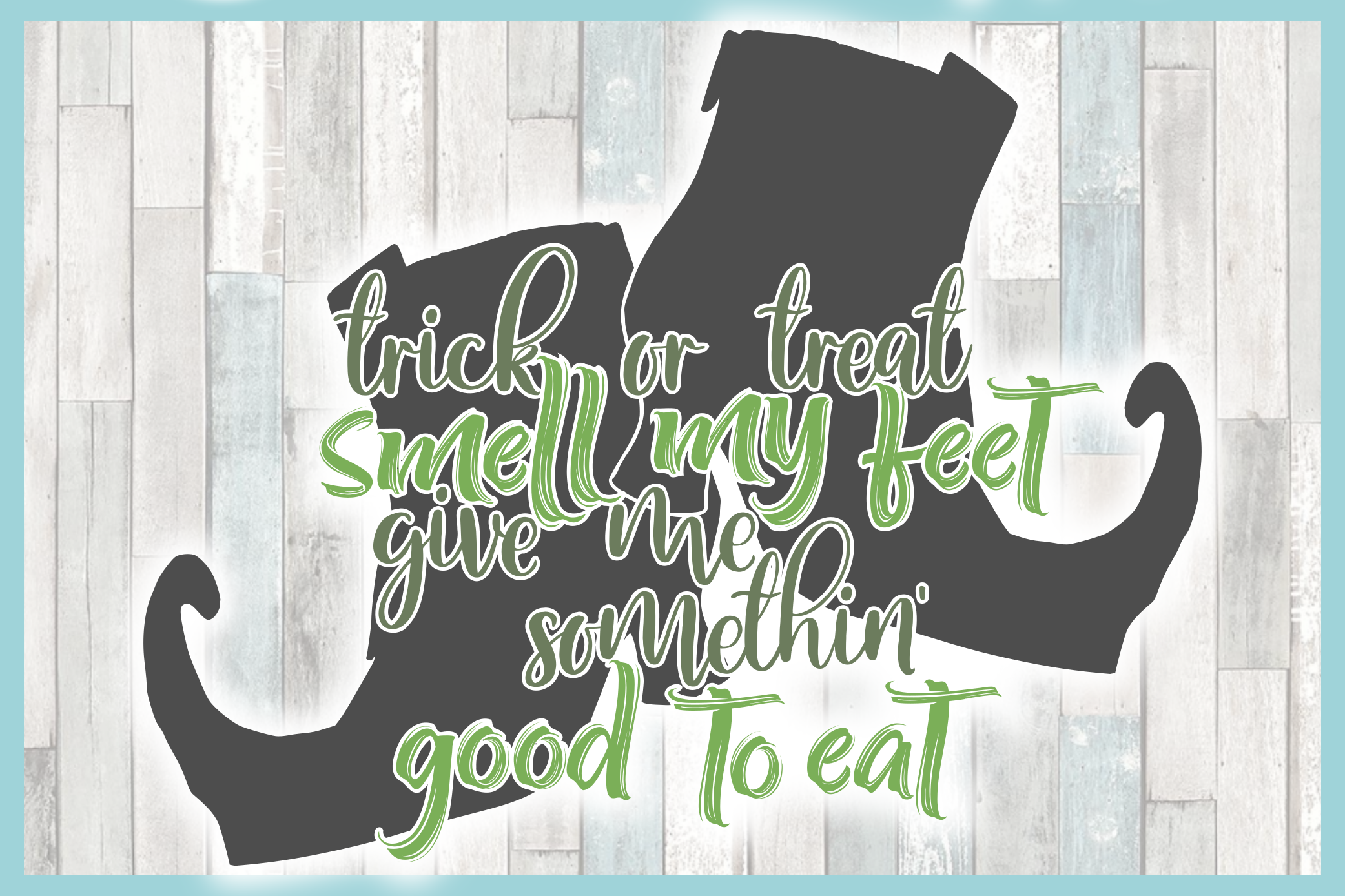 Trick Or Treat Smell My Feet Give Me Something Good To Eat example image 3
