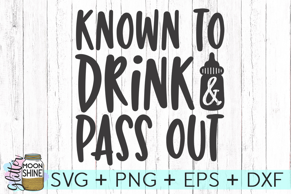 Known To Drink & Pass Out SVG DXF PNG EPS Cutting Files example image 1