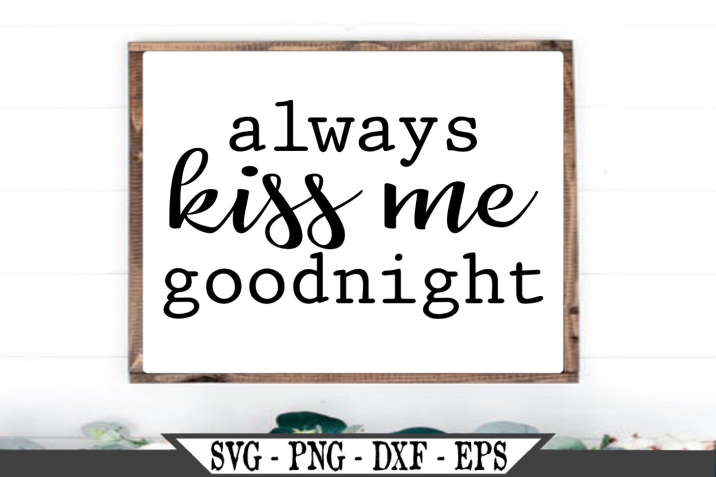 Always Kiss Me Goodnight SVG example image 1