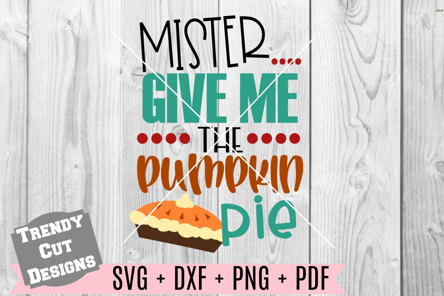 Mister give me the Pumpkin Pie SVG DXF PDF PNG example image 1