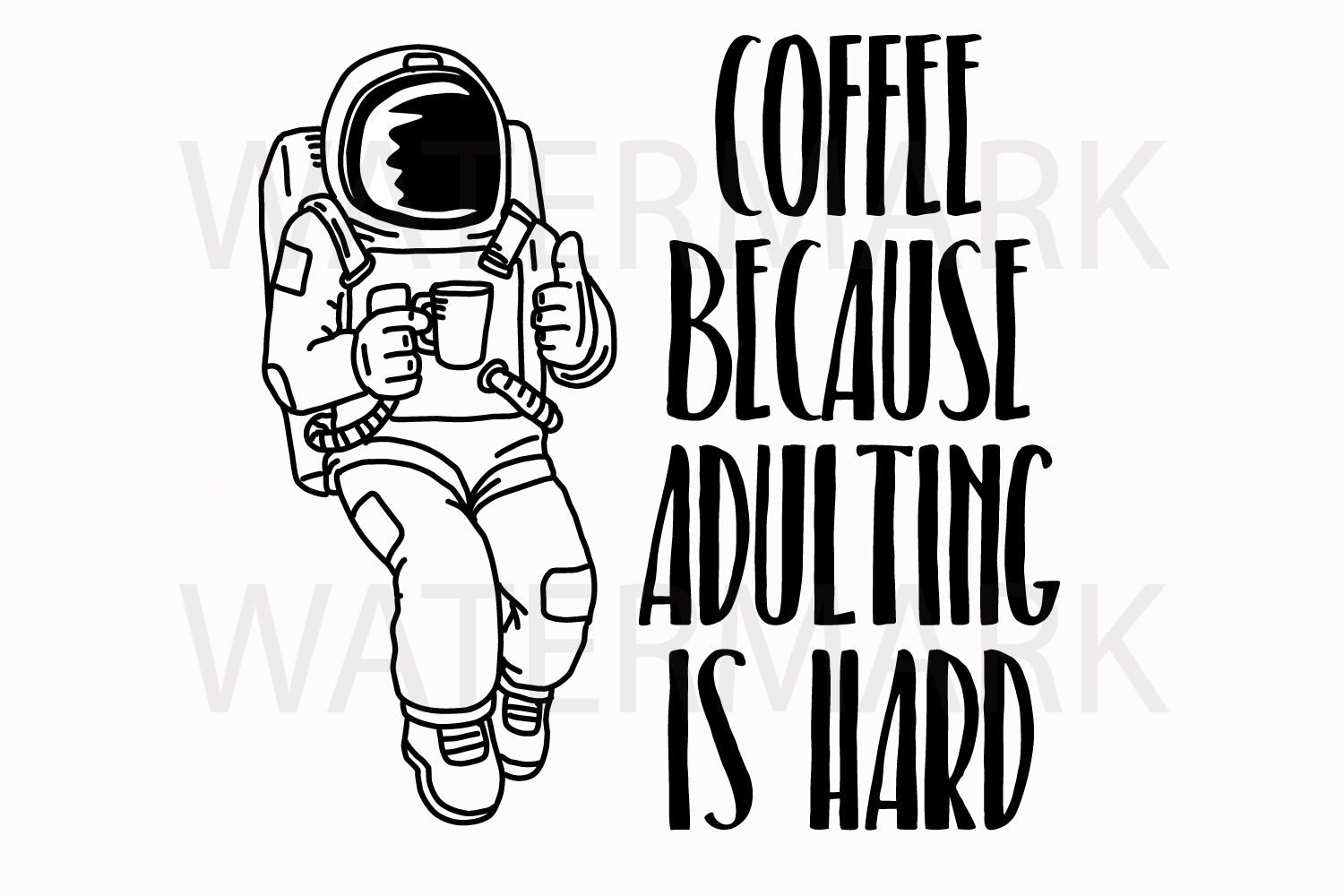 Astronaut drinking coffee because adulting is hard - SVG/JPG/PNG Hand Drawing example image 1