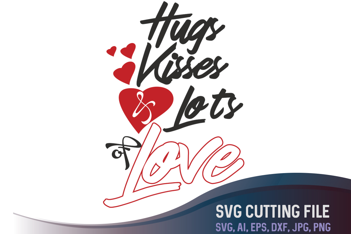 Hugs, Kisses and Lots Of Love, Valentines day svg, Valentine's SVG, clipart cutting files, SVG, PNG, JPG, EPS, AI, DXF example image 1