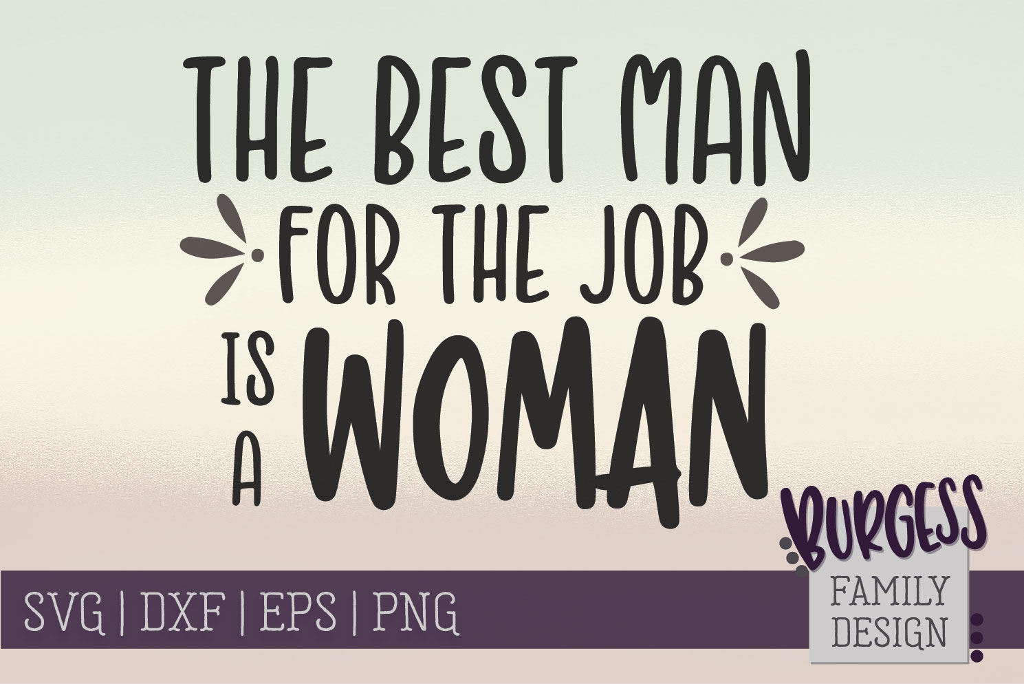 The best man for the job is a woman SVG DXF EPS PNG JPEG example image 2